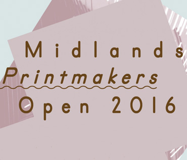 MIDLAND PRINTMAKERS OPEN EXHIBITION 2016
